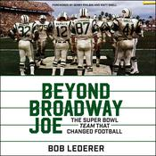 Beyond Broadway Joe: The Super Bowl TEAM That Changed Football Audiobook, by Bob Lederer|
