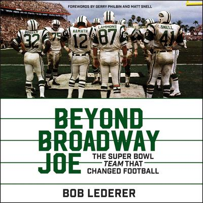 Beyond Broadway Joe: The Super Bowl TEAM That Changed Football Audiobook, by Bob Lederer