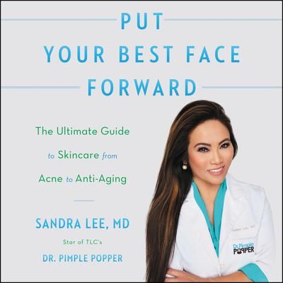 Put Your Best Face Forward: The Ultimate Guide to Skincare from Acne to Anti-Aging Audiobook, by Sandra Lee, M.D.