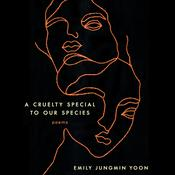 A Cruelty Special to Our Species: Poems Audiobook, by Emily Jungmin Yoon|
