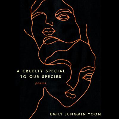 A Cruelty Special to Our Species: Poems Audiobook, by Emily Jungmin Yoon