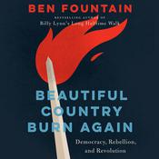 Beautiful Country Burn Again: Democracy, Rebellion, and Revolution Audiobook, by Ben Fountain