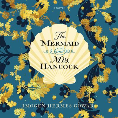 The Mermaid and Mrs. Hancock: A Novel Audiobook, by Imogen Hermes Gowar