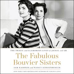 The Fabulous Bouvier Sisters: The Tragic and Glamorous Lives of Jackie and Lee Audiobook, by Sam Kashner, Nancy Schoenberger
