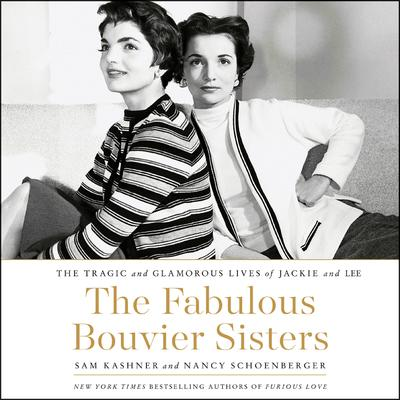 The Fabulous Bouvier Sisters: The Tragic and Glamorous Lives of Jackie and Lee Audiobook, by Sam Kashner