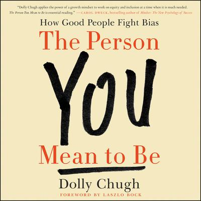 The Person You Mean to Be: How Good People Fight Bias Audiobook, by Dolly Chugh
