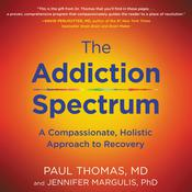 The Addiction Spectrum: A Compassionate, Holistic Approach to Recovery Audiobook, by Paul Thomas|Jennifer Margulis|