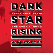 Dark Star Rising: Magick and Power in the Age of Trump Audiobook, by Gary Lachman