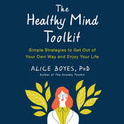 The Healthy Mind Toolkit: Simple Strategies to Get Out of Your Own Way and Enjoy Your Life Audiobook, by Alice Boyes