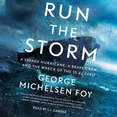 Run the Storm: A Savage Hurricane, a Brave Crew, and the Wreck of the SS El Faro Audiobook, by George Michelsen Foy