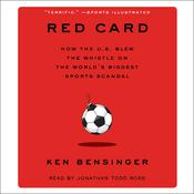 Red Card: How the U.S. Blew the Whistle on the Worlds Biggest Sports Scandal Audiobook, by Ken Bensinger|