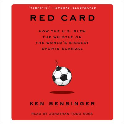 Red Card: How the U.S. Blew the Whistle on the Worlds Biggest Sports Scandal Audiobook, by Ken Bensinger