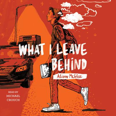 What I Leave Behind Audiobook, by Alison McGhee