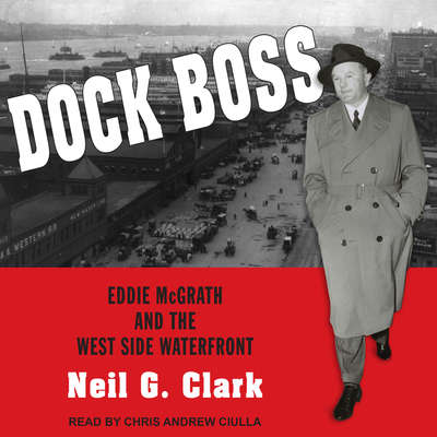Dock Boss: Eddie McGrath and the West Side Waterfront Audiobook, by Neil G. Clark