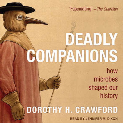 Deadly Companions: How Microbes Shaped Our History Audiobook, by Dorothy H. Crawford