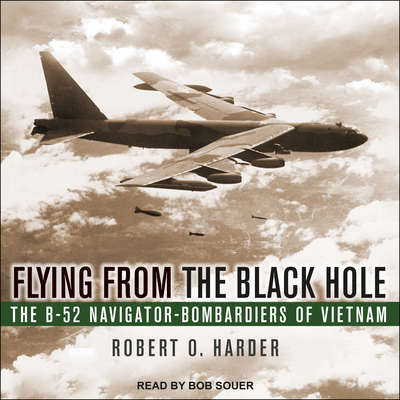 Flying from the Black Hole: The B-52 Navigator-Bombardiers of Vietnam Audiobook, by Robert O. Harder
