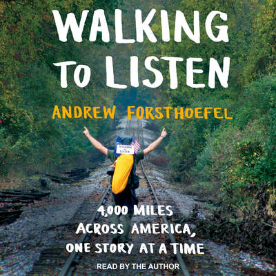 Walking to Listen: 4,000 Miles Across America, One Story at a Time Audiobook, by