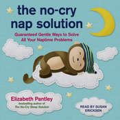 The No-Cry Nap Solution: Guaranteed Gentle Ways to Solve All Your Naptime Problems Audiobook, by Elizabeth Pantley
