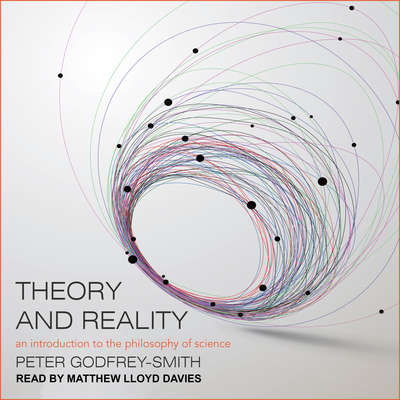 Theory and Reality: An Introduction to the Philosophy of Science Audiobook, by Peter Godfrey - Smith