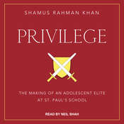 Privilege: The Making of an Adolescent Elite at St. Pauls School Audiobook, by Shamus Rahman Khan