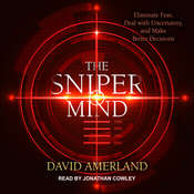 The Sniper Mind: Eliminate Fear, Deal with Uncertainty, and Make Better Decisions Audiobook, by David Amerland
