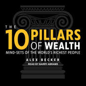 The 10 Pillars of Wealth: Mind-Sets of the World's Richest People Audiobook, by Alex Becker
