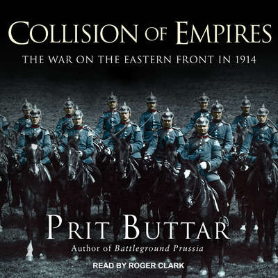 Collision of Empires: The War on the Eastern Front in 1914 Audiobook, by Prit Buttar