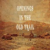 Openings in the Old Trail Audiobook, by Bret Harte