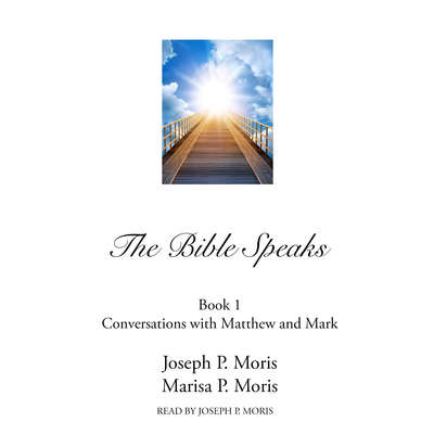 The Bible Speaks, Book I: Conversations with Matthew and Mark Audiobook, by Joseph P. Moris