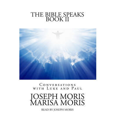 The Bible Speaks, Book II: Conversations with Luke and Paul Audiobook, by Joseph P. Moris