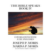 The Bible Speaks, Book IV: Conversations with Jude and James Audiobook, by Joseph P. Moris|Marisa P. Moris|