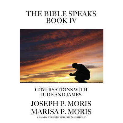 The Bible Speaks, Book IV: Conversations with Jude and James Audiobook, by Joseph P. Moris