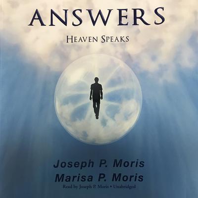 Answers: Heaven Speaks Audiobook, by Joseph P. Moris