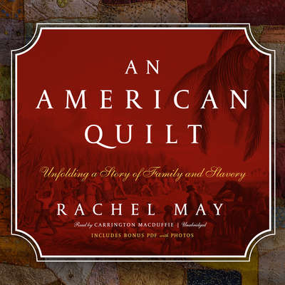 An American Quilt: Unfolding a Story of Family and Slavery  Audiobook, by Rachel May