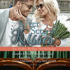 Silver Screen Kisses: An Echo Ridge Anthology Audiobook, by Cami Checketts, Heather  Tullis, Janette Rallison, Lucy McConnell, Rachelle J. Christensen
