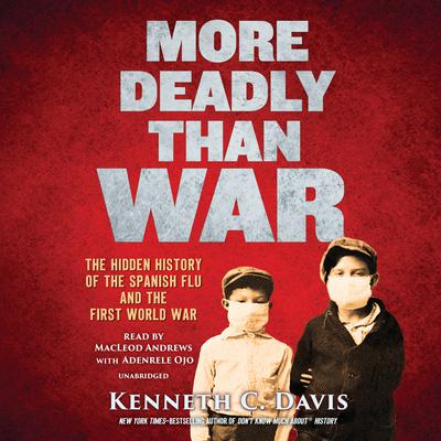 More Deadly Than War: The Hidden History of the Spanish Flu and the First World War Audiobook, by Kenneth C. Davis