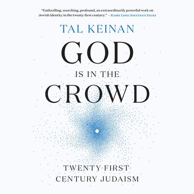 God Is in the Crowd: Twenty-First-Century Judaism Audiobook, by Tal Keinan