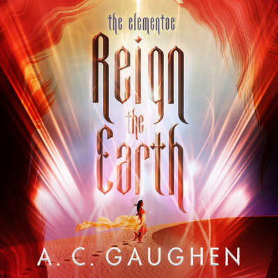 Reign the Earth Audiobook, by A.C. Gaughen