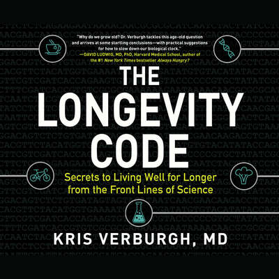 The Longevity Code: Secrets to Living Well for Longer from the Front Lines of Science Audiobook, by MD Kris Verburgh