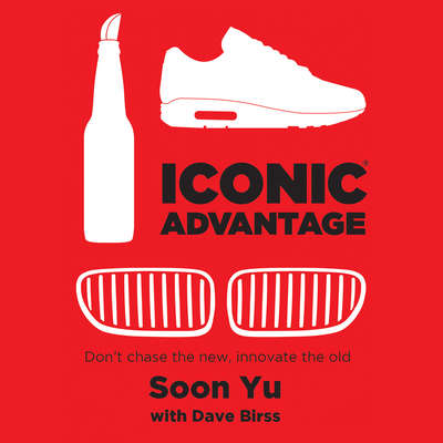Iconic Advantage: Dont Chase the New, Innovate the Old Audiobook, by Soon Yu
