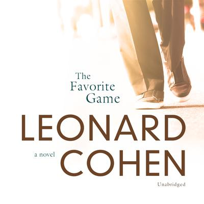The Favorite Game: A Novel Audiobook, by Leonard Cohen