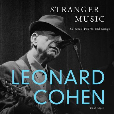 Stranger Music: Selected Poems and Songs Audiobook, by Leonard Cohen