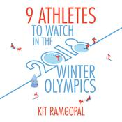 9 Athletes to Watch in the 2018 Winter Olympics Audiobook, by Kit Ramgopal