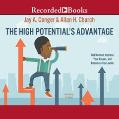 The High Potentials Advantage: Get Noticed, Impress Your Bosses, and Become a Top Leader Audiobook, by Allan H. Church, Jay A. Conger