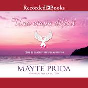 Una etapa dificil: Mi lucha contra el cancer Audiobook, by Mayte Prida