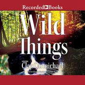 Wild Things Audiobook, by Clay Carmichael