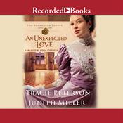 Unexpected Love, An Audiobook, by Tracie Peterson, Judith Miller