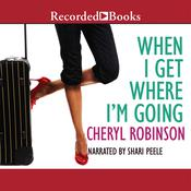 When I Get Where Im Going Audiobook, by Cheryl Robinson