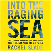 Into the Raging Sea: Thirty-Three Mariners, One Megastorm, and the Sinking of the El Faro Audiobook, by Rachel Slade