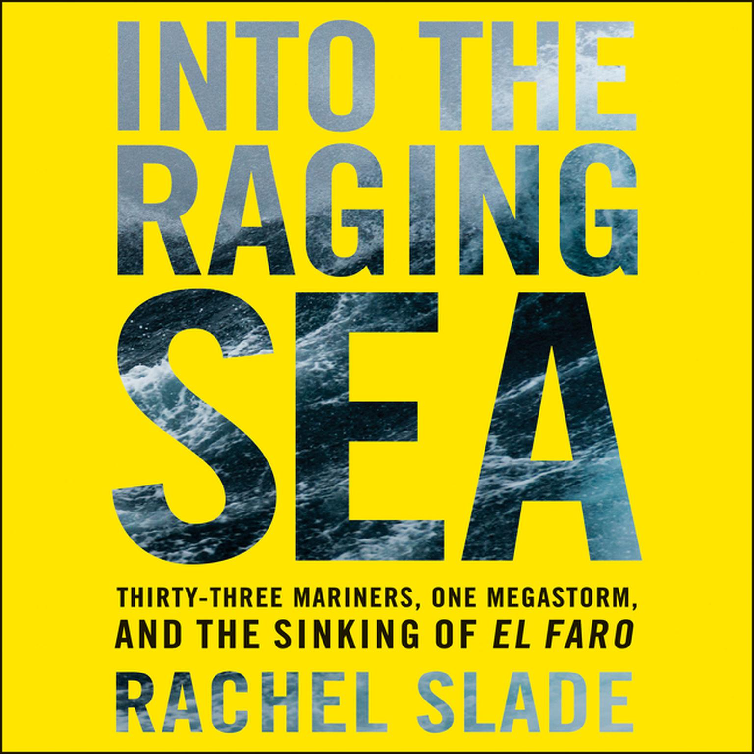 Printable Into the Raging Sea: Thirty-Three Mariners, One Megastorm, and the Sinking of the El Faro Audiobook Cover Art